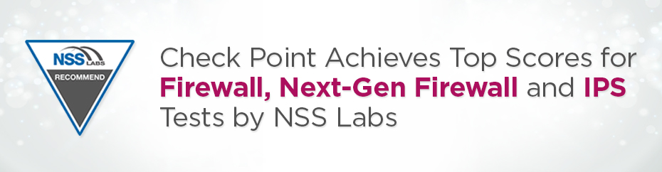 Check Point Achieves Top Scores for Filewall, Next Gen Firewall, and IPS tests by NSS Labs