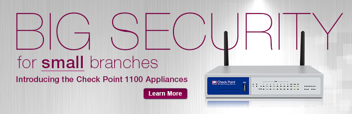 BIG SECURITY for small branches Introducing the Check Point 1100 Appliances, Learn More