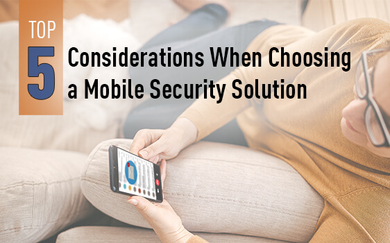 Top-5 Considerations When Choosing a Mobile Security Solution