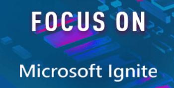 Microsoft Ignite Focus On
